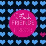 FUCK FRIENDS ERROR - FABJULUS
